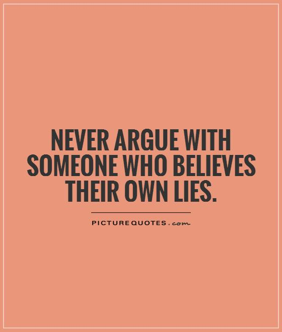 never-argue-with-someone-who-believes-their-own-lies-quote-1